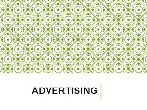 ADVERTISING ADVERTISING A paid form of communication delivered