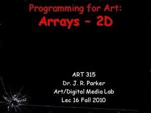 Programming for Art Arrays 2 D ART 315