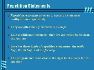 Repetition Statements b Repetition statements allow us to