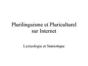 Plurilinguisme et Pluriculturel sur Internet Lexicologie et Smiotique