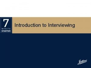 Introduction to Interviewing INTERVIEWING To really know what
