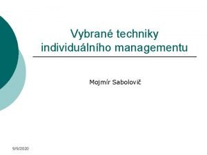 Vybran techniky individulnho managementu Mojmr Sabolovi 992020 Cle