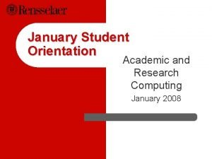January Student Orientation Academic and Research Computing January