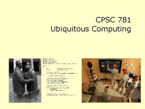 CPSC 781 Ubiquitous Computing include stdio h include