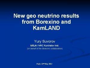 New geo neutrino results from Borexino and Kam
