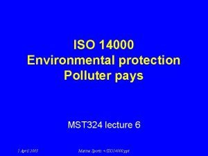 ISO 14000 Environmental protection Polluter pays MST 324