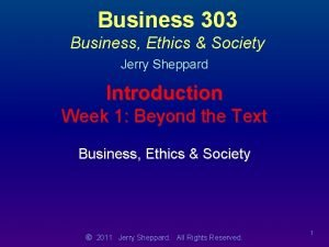 Business 303 Business Ethics Society Jerry Sheppard Introduction
