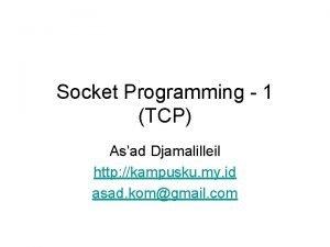 Socket Programming 1 TCP Asad Djamalilleil http kampusku
