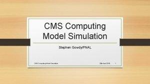 CMS Computing Model Simulation Stephen GowdyFNAL CMS Computing