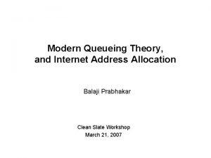 Modern Queueing Theory and Internet Address Allocation Balaji
