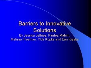 Barriers to Innovative Solutions By Jessica Jeffries Pantea