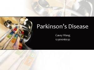 Parkinsons Disease Casey Wang 12301016032 History In 1817