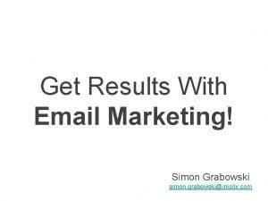 Get Results With Email Marketing Simon Grabowski simon