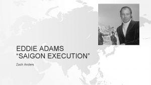 EDDIE ADAMS SAIGON EXECUTION Zach Anders Feb 1