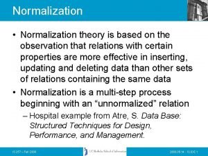 Normalization Normalization theory is based on the observation