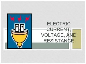 ELECTRIC CURRENT VOLTAGE AND RESISTANCE ELECTRICAL PRESSURE It