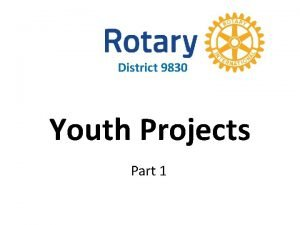District 9830 Youth Projects Part 1 Youth Projects