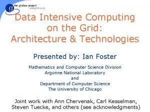 Data Intensive Computing on the Grid Architecture Technologies