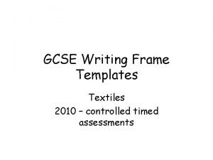 GCSE Writing Frame Templates Textiles 2010 controlled timed