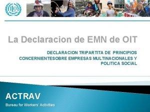 La Declaracion de EMN de OIT DECLARACION TRIPARTITA