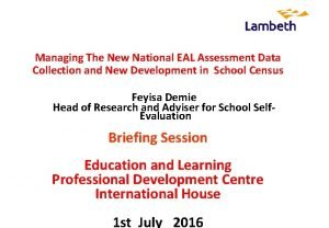 Managing The New National EAL Assessment Data Collection