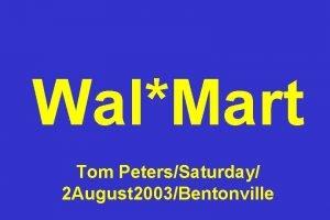 WalMart Tom PetersSaturday 2 August 2003Bentonville 12 in