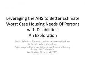 Leveraging the AHS to Better Estimate Worst Case