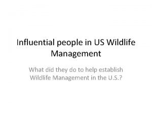 Influential people in US Wildlife Management What did