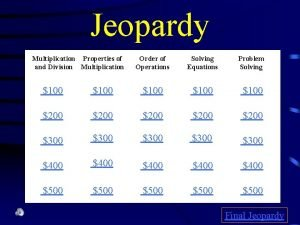 Jeopardy Multiplication Properties of and Division Multiplication Order