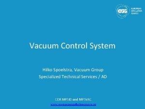 Vacuum Control System Hilko Spoelstra Vacuum Group Specialized