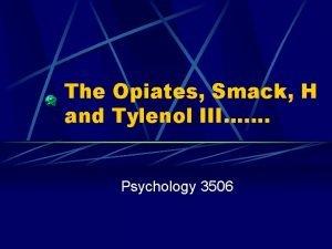 The Opiates Smack H and Tylenol III Psychology