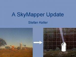 A Sky Mapper Update Stefan Keller Southern Sky