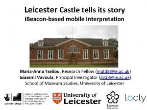 Leicester Castle tells its story i Beaconbased mobile