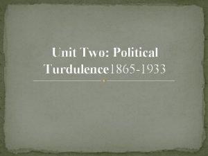 Unit Two Political Turdulence 1865 1933 Unit themes