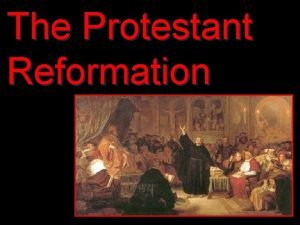 The Protestant Reformation Origins of the Reformation Began