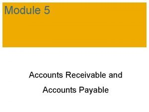 Module 5 Accounts Receivable and Accounts Payable Learning