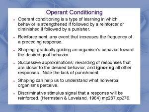 Operant Conditioning Operant conditioning is a type of