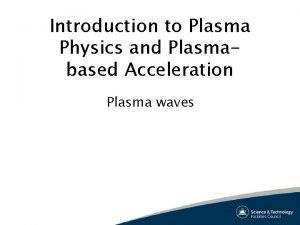 Introduction to Plasma Physics and Plasmabased Acceleration Plasma