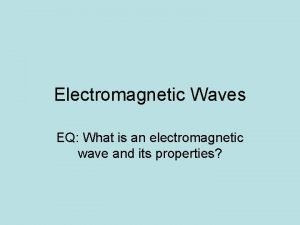Electromagnetic Waves EQ What is an electromagnetic wave