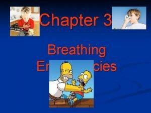 Chapter 3 Breathing Emergencies Breathing Emergencies Objectives 1
