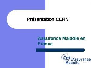 Prsentation CERN Assurance Maladie en France Assurance Maladie