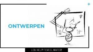 ONTWERPEN LES HELP TEVEEL WATER OPDRACHT Bedenk een