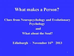 What makes a Person Clues from Neuropsychology and