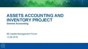 ASSETS ACCOUNTING AND INVENTORY PROJECT General Accounting BE