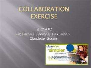 COLLABORATION EXERCISE Pg 214 2 By Barbara Jadwiga