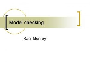 Model checking Ral Monroy Verification by model checking