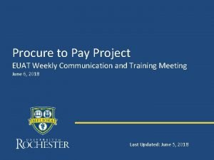 Procure to Pay Project EUAT Weekly Communication and