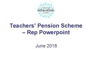 Teachers Pension Scheme Rep Powerpoint June 2018 Overview