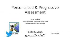 Personalised Progressive Assessment Steve Rackley Director of Geography