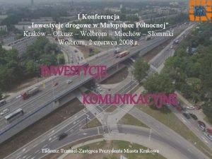 I Konferencja Inwestycje drogowe w Maopolsce Pnocnej Krakw